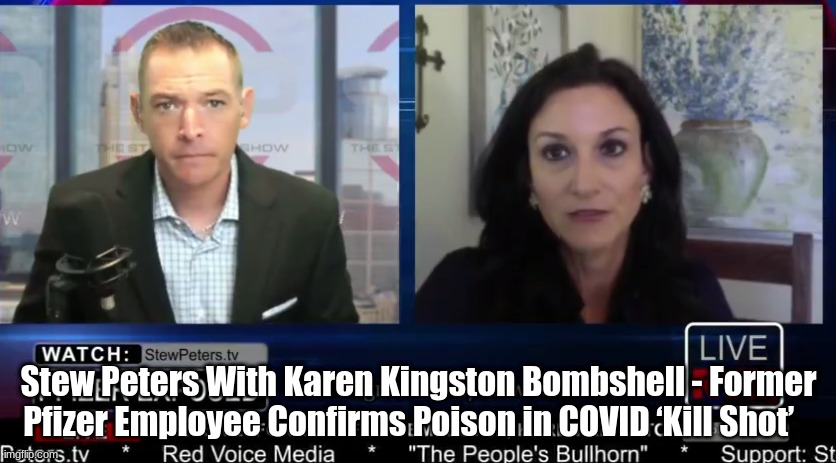 Stew Peters With Karen Kingston Bombshell - Former Pfizer Employee Confirms Poison in COVID 'Kill Shot'   (Video)