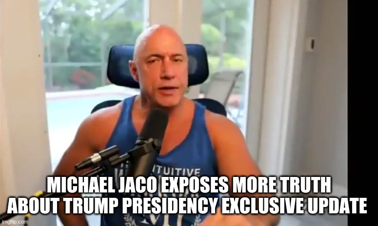 Michael Jaco Exposes More Truth About Trump Presidency Exclusive Update (Video)