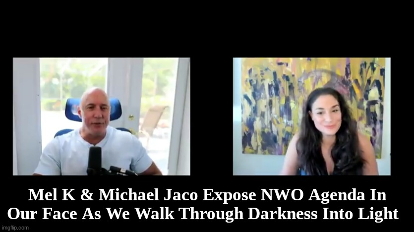 Mel K & Michael Jaco Expose NWO Agenda In Our Face As We Walk Through Darkness Into Light  (Must See Video)