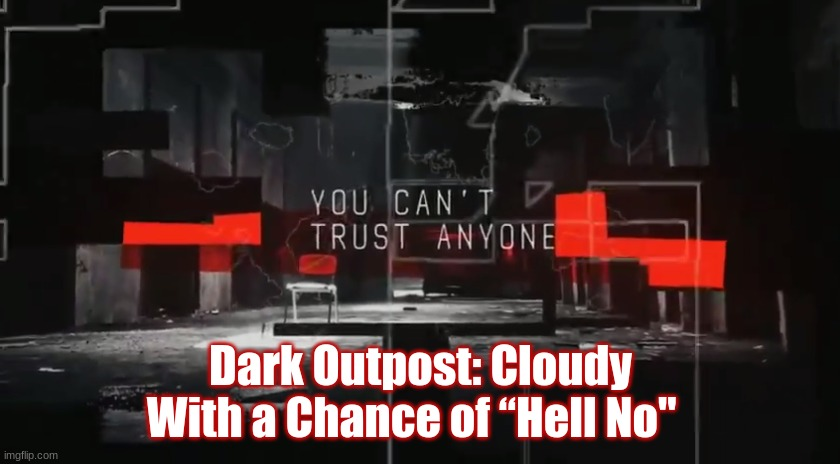 """Dark Outpost: Cloudy With a Chance of """"Hell No""""  (Explosive Video)"""