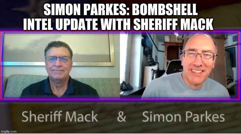 Simon Parkes: Bombshell Intel Update With Sheriff Mack (Video)