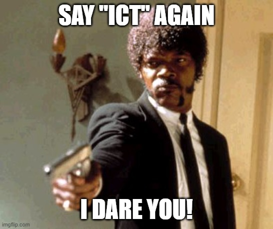 meme of Julius from Pulp Fiction pointing a gun and saying Say ICT again I dare you