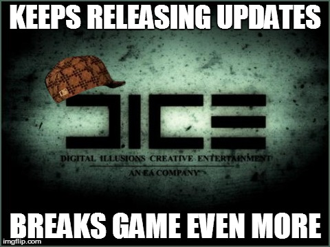 KEEPS RELEASING UPDATES BREAKS GAME EVEN MORE | image tagged in AdviceAnimals | made w/ Imgflip meme maker