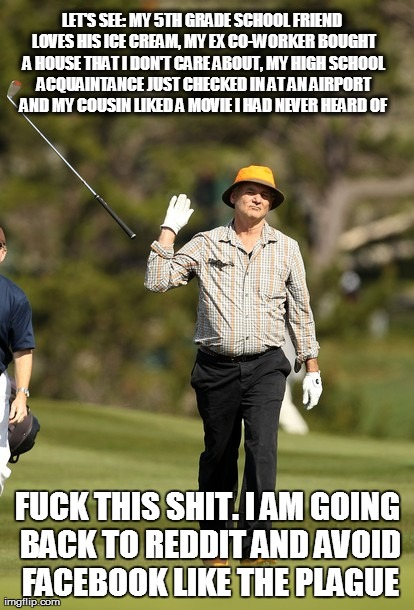Bill Murray Golf Meme | LET'S SEE: MY 5TH GRADE SCHOOL FRIEND LOVES HIS ICE CREAM, MY EX CO-WORKER BOUGHT A HOUSE THAT I DON'T CARE ABOUT, MY HIGH SCHOOL ACQUAINTAN | image tagged in memes,bill murray golf,AdviceAnimals | made w/ Imgflip meme maker