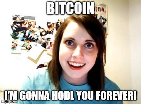 Overly Attached Girlfriend Meme | BITCOIN I'M GONNA HODL YOU FOREVER! | image tagged in memes,overly attached girlfriend | made w/ Imgflip meme maker