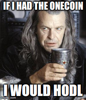 IF I HAD THE ONECOIN I WOULD HODL | image tagged in denethor | made w/ Imgflip meme maker