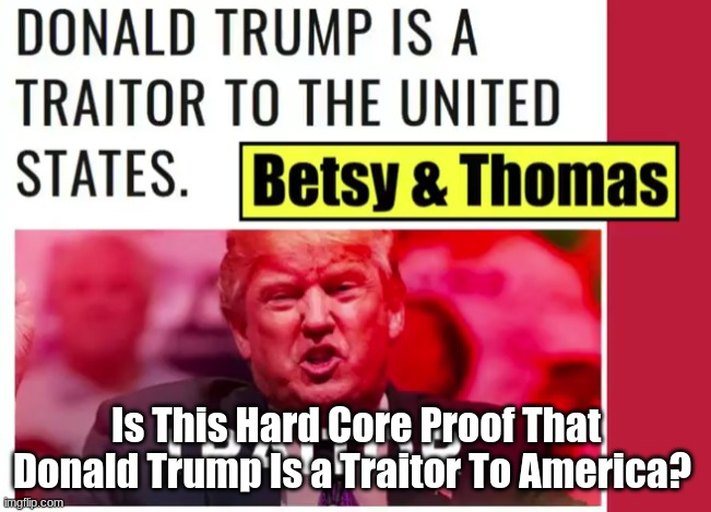 Is This Hard Core Proof That Donald Trump Is a Traitor to America?   (Video)