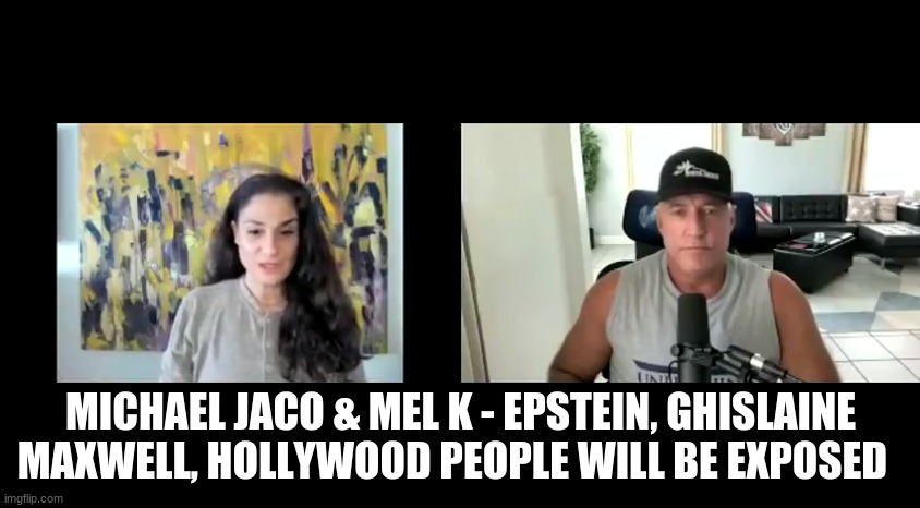 Michael Jaco & Mel K - Epstein, Ghislaine Maxwell, Hollywood People Will Be Exposed  (Video)