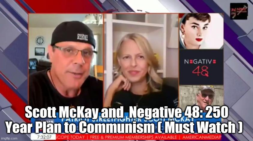 Scott McKay and  Negative 48: 250 Year Plan to Communism- Major Intel ( Must Watch )  (Video)