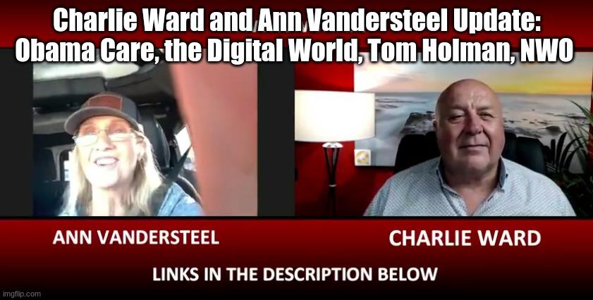 Charlie Ward and Ann Vandersteel Update: Obama Care, the Digital World, Tom Holman, NWO  (Video)
