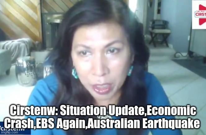 Cirstenw: Situation Update, Economic Crash, EBS Again, Australian Earthquake  (Video)