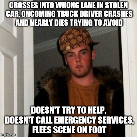 Put my father-in-law in HD/ICU for Christmas in critical condition | CROSSES INTO WRONG LANE IN STOLEN CAR, ONCOMING TRUCK DRIVER CRASHES AND NEARLY DIES TRYING TO AVOID DOESN'T TRY TO HELP, DOESN'T CALL EMERG | image tagged in memes,scumbag steve,AdviceAnimals | made w/ Imgflip meme maker