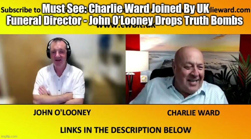 Must See: Charlie Ward Joined by UK Funeral Director John O'Looney Who Drops Truth Bombs (Video)