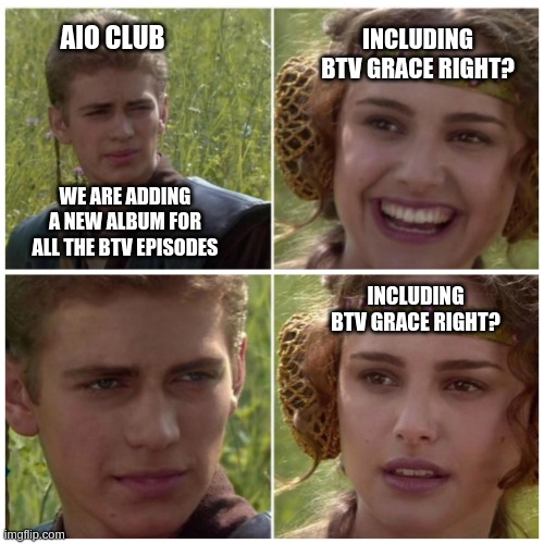 AIO CLUB; INCLUDING BTV GRACE RIGHT? WE ARE ADDING A NEW ALBUM FOR ALL THE BTV EPISODES; INCLUDING BTV GRACE RIGHT?   image tagged in natalie portman   made w/ Imgflip meme maker