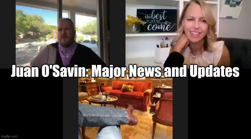 Juan O' Savin: Major News and Updates (Video)