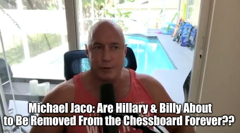 Michael Jaco: Are Hillary & Billy About to Be Removed From the Chessboard Forever?? (Video)