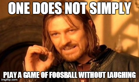 One Does Not Simply Meme | ONE DOES NOT SIMPLY PLAY A GAME OF FOOSBALL WITHOUT LAUGHING | image tagged in memes,one does not simply | made w/ Imgflip meme maker