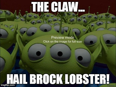 THE CLAW... HAIL BROCK LOBSTER! | made w/ Imgflip meme maker