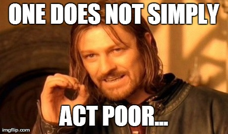 One Does Not Simply Meme | ONE DOES NOT SIMPLY ACT POOR... | image tagged in memes,one does not simply | made w/ Imgflip meme maker