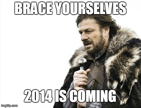 Brace Yourselves X is Coming | BRACE YOURSELVES 2014 IS COMING | image tagged in memes,brace yourselves x is coming | made w/ Imgflip meme maker