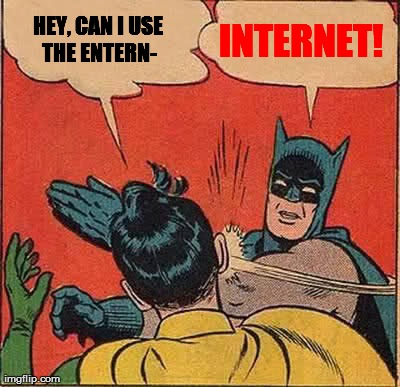 HEY, CAN I USE THE ENTERN- INTERNET! | image tagged in memes,batman slapping robin | made w/ Imgflip meme maker