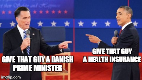 Giving Time | GIVE THAT GUY A HEALTH INSURANCE  GIVE THAT GUY A DANISH PRIME MINISTER | image tagged in memes,obama romney pointing,barack obama,obama,mitt romney | made w/ Imgflip meme maker