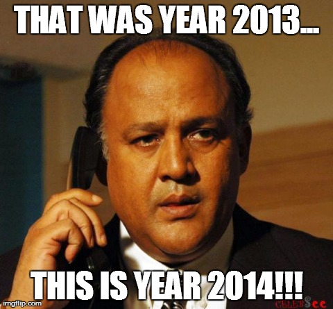 THAT WAS YEAR 2013... THIS IS YEAR 2014!!! | image tagged in alok nath- | made w/ Imgflip meme maker