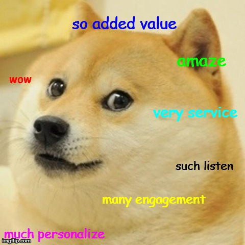 Customer Service Doge | wow much personalize so added value many engagement amaze very service such listen | image tagged in memes,doge,customer service,service,such meme | made w/ Imgflip meme maker