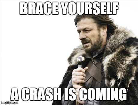 Brace Yourselves X is Coming Meme | BRACE YOURSELF A CRASH IS COMING | image tagged in memes,brace yourselves x is coming | made w/ Imgflip meme maker