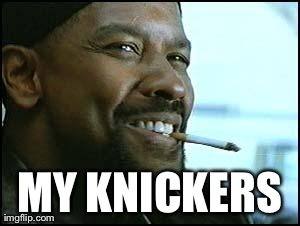 Denzel | MY KNICKERS | image tagged in denzel,AdviceAnimals | made w/ Imgflip meme maker