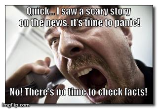 Shouter Meme | Quick... I saw a scary story on the news, it's time to panic! No! There's no time to check facts! | image tagged in memes,shouter | made w/ Imgflip meme maker