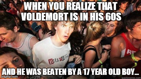 Listening to 7th Harry Potter Audio Book, when suddenly... | WHEN YOU REALIZE THAT VOLDEMORT IS IN HIS 60S AND HE WAS BEATEN BY A 17 YEAR OLD BOY... | image tagged in memes,sudden clarity clarence,harry potter | made w/ Imgflip meme maker