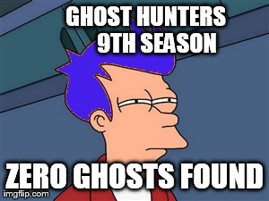 Blue Futurama Fry Meme | GHOST HUNTERS          9TH SEASON ZERO GHOSTS FOUND | image tagged in memes,blue futurama fry | made w/ Imgflip meme maker