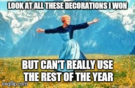 Look At All These Meme | LOOK AT ALL THESE DECORATIONS I WON BUT CAN'T REALLY USE THE REST OF THE YEAR | image tagged in memes,look at all these,tappedout | made w/ Imgflip meme maker