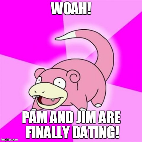 As someone just starting to watch The Office... | WOAH! PAM AND JIM ARE FINALLY DATING! | image tagged in memes,slowpoke,funny,the office | made w/ Imgflip meme maker