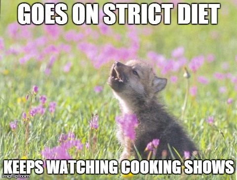 Baby Insanity Wolf Meme | GOES ON STRICT DIET KEEPS WATCHING COOKING SHOWS | image tagged in memes,baby insanity wolf,AdviceAnimals | made w/ Imgflip meme maker