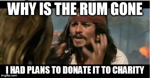 69e3f how does rum end up in charity? imgflip