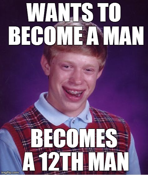 The Worst Luck | WANTS TO BECOME A MAN BECOMES A 12TH MAN | image tagged in memes,bad luck brian,nfl,super bowl,seattle,seahawks | made w/ Imgflip meme maker