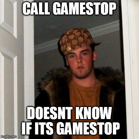 Scumbag Steve Meme | CALL GAMESTOP DOESNT KNOW IF ITS GAMESTOP | image tagged in memes,scumbag steve | made w/ Imgflip meme maker