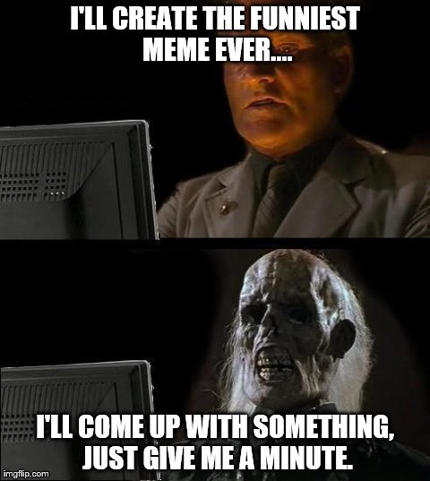Funniest Meme Ever Made : Ill just wait here meme imgflip