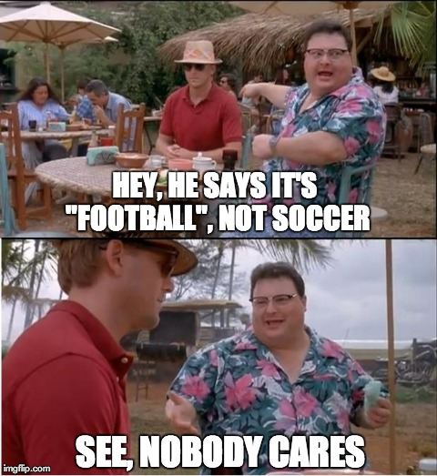 "Nobody Cares About Soccer | HEY, HE SAYS IT'S ""FOOTBALL"", NOT SOCCER SEE, NOBODY CARES 
