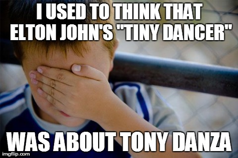 "Hold Me Close, Tony Danza | I USED TO THINK THAT ELTON JOHN'S ""TINY DANCER"" WAS ABOUT TONY DANZA 