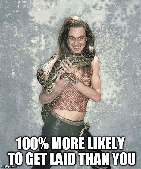 Fabulous Frank And His Snake | 100% MORE LIKELY TO GET LAID THAN YOU | image tagged in memes,fabulous frank and his snake | made w/ Imgflip meme maker