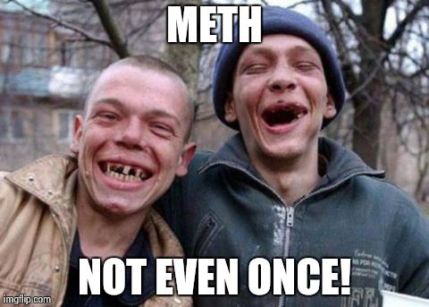 Ugly Twins | METH NOT EVEN ONCE! | image tagged in memes,ugly twins | made w/ Imgflip meme maker