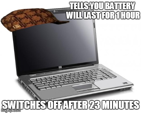 TELLS YOU BATTERY WILL LAST FOR 1 HOUR SWITCHES OFF AFTER 23 MINUTES | image tagged in scumbag laptop,scumbag | made w/ Imgflip meme maker