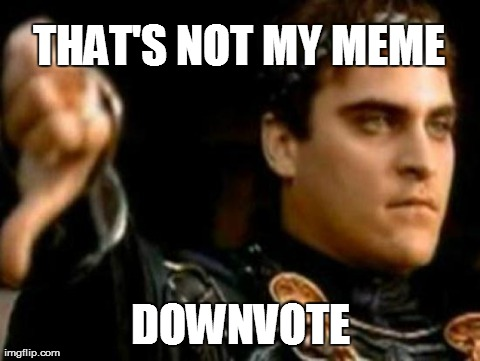 Unfeatured users be like | THAT'S NOT MY MEME DOWNVOTE | image tagged in memes,downvoting roman,downvote,truth | made w/ Imgflip meme maker