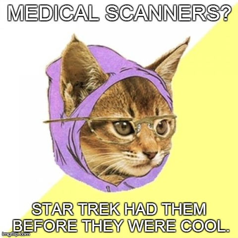 It's Trekki. | MEDICAL SCANNERS? STAR TREK HAD THEM BEFORE THEY WERE COOL. | image tagged in memes,hipster kitty,star trek | made w/ Imgflip meme maker