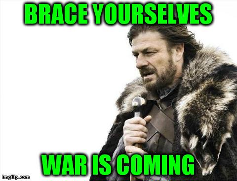 6k1qa brace yourself war is coming imgflip