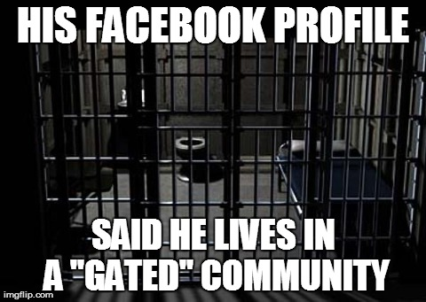 "HIS FACEBOOK PROFILE SAID HE LIVES IN A ""GATED"" COMMUNITY 