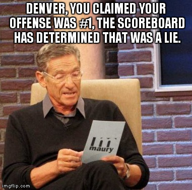 Maury Lie Detector Meme | DENVER, YOU CLAIMED YOUR OFFENSE WAS #1, THE SCOREBOARD HAS DETERMINED THAT WAS A LIE. | image tagged in memes,maury lie detector | made w/ Imgflip meme maker